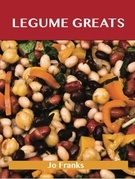 Legumes Greats: Delicious Legumes Recipes, The Top 100 Legumes Recipes