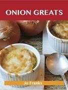 Onion Greats: Delicious Onion Recipes, The Top 100 Onion Recipes