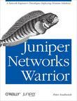 Juniper Networks Warrior: A Guide to the Rise of Juniper Networks Implementations