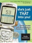 She's Just That Into You!: The No-Excuses Truth About Women's Obsessions with Men