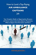 How to Land a Top-Paying Air ambulance captains Job: Your Complete Guide to Opportunities, Resumes and Cover Letters, Interviews, Salaries, Promotions