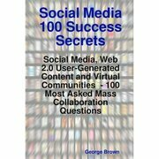 Social Media 100 Success Secrets: Social Media, Web 2.0 User-Generated Content and Virtual Communities  - 100   Most Asked Mass Collaboration Question