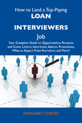 How to Land a Top-Paying Loan interviewers Job: Your Complete Guide to Opportunities, Resumes and Cover Letters, Interviews, Salaries, Promotions, Wha