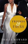 Friends &amp; Fauxs: A Novel