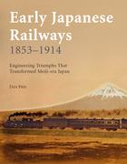 Early Japanese Railways 1853 - 1914: Engineering Triumphs That Transformed Meiji-era Japan