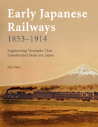 Early Japanese Railways 1853 - 1914: Engineering Triumphs That Transformed Meiji-era Japan