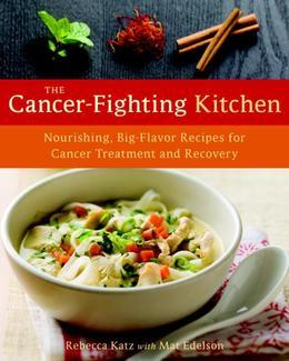 The Cancer-Fighting Kitchen: Nourishing, Big-Flavor Recipes for Cancer Treatment and Recovery