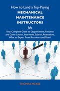 How to Land a Top-Paying Mechanical maintenance instructors Job: Your Complete Guide to Opportunities, Resumes and Cover Letters, Interviews, Salaries