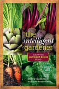 The Intelligent Gardener: Growing Nutrient Dense Food
