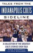 Tales from the Indianapolis Colts Sideline: A Collection of the Greatest Colts Stories Ever Told
