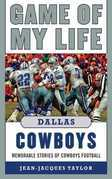 Game of My Life Dallas Cowboys: Memorable Stories of Cowboys Football