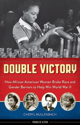 Double Victory: How African American Women Broke Race and Gender Barriers to Help Win World War II