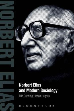 Norbert Elias and Modern Sociology: Knowledge, Interdependence, Power, Process