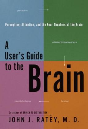 A User's Guide to the Brain: Perception, Attention, and the Four Theatres of the Brain
