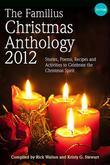 The Familius Christmas Anthology, 2012: Stories, Poems, Recipes, and Activities to Celebrate the Christmas Spirit