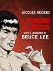 Il Furore del Drago. Vita e leggenda di Bruce Lee