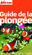 Guide de la plongée 2013-2014 (avec cartes, photos + avis des lecteurs)
