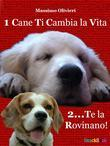 1 Cane Ti Cambia la Vita ...2 Te la Rovinano!