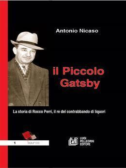 Il Piccolo Gatsby. La storia di Rocco Perri, il re del contrabbando di liquori