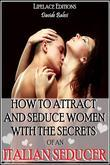 How to Attract and Seduce Women with the Secrets of an Italian Seducer
