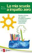 LA MIA SCUOLA A IMPATTO ZERO - Ricette virtuose per tagliare la bolletta energetica e moltiplicare l'educazione ambientale