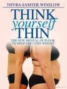 Think Yourself Thin  The New Mental Outlook to Help You Lose Weight