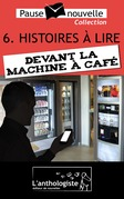 Histoires  lire devant la machine  caf - 10 nouvelles, 10 auteurs - Pause-nouvelle t6