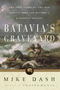 Batavia's Graveyard: The True Story of the Mad Heretic Who Led History's Bloodiest Meeting