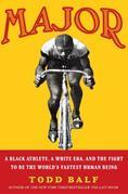 Major: A Black Athlete, a White Era, and the Fight to Be the World's Fastest Human Being