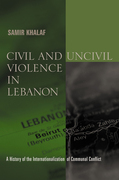 Civil and Uncivil Violence in Lebanon: A History of the Internationalization of Communal Conflict