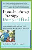 Insulin Pump Therapy Demystified: An Essential Guide for Everyone Pumping Insulin