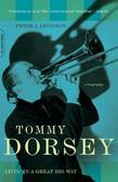 Tommy Dorsey: Livin' in a Great Big Way, a Biography