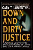 Down and Dirty Justice: An Idealistic Professor Turned Prosecutor's Chilling Initiation Into Legal and Criminal Treachery