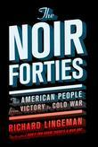 The Noir Forties: The American People From Victory to Cold War