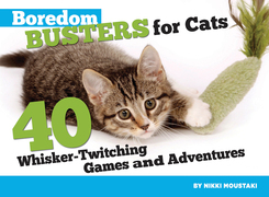 Boredom Busters for Cats: 40 Whisker-Twitching Games and Adventures