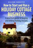 How to Start and Run a Holiday Cottage Business (2nd edition): A practical guide to buying and letting holiday houses