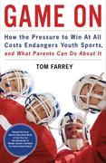Game On: How the Pressure to Win at All Costs Endangers Youth Sports, and What Parents Can Do About It