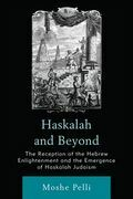 Haskalah and Beyond: The Reception of the Hebrew Enlightenment and the Emergence of Haskalah Judaism