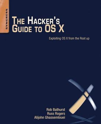 The Hacker's Guide to OS X: Exploiting OS X from the Root Up