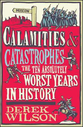 Calamities & Catastrophes: The Ten Absolutely Worst Years in History