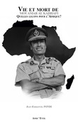 Vie et Mort de Mouamar AL-KADHAFI, quelles leons pour l'Afrique ?