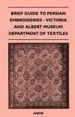 Brief Guide to Persian Embroideries - Victoria and Albert Museum Department of Textiles