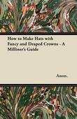 How to Make Hats with Fancy and Draped Crowns - A Milliner's Guide