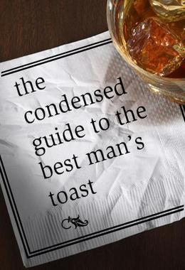 The Condensed Guide to the Best Man's Toast