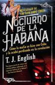 Nocturno de La Habana: Como la mafia se hizo con Cuba y la acabo perdiendo en la revolucion