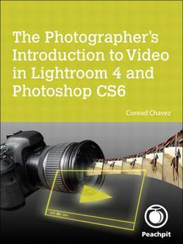 The Photographer's Introduction to Video in Lightroom 4 and Photoshop CS6