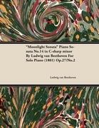 Moonlight Sonata Piano Sonata No.14 in C-Sharp Minor by Ludwig Van Beethoven for Solo Piano (1801) Op.27/No.2