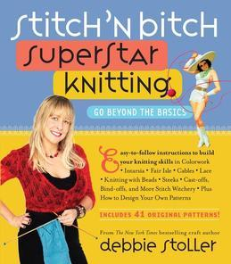 Stitch 'n Bitch Superstar Knitting: Go Beyond the Basics