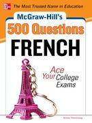 McGraw-Hill's 500 French Questions: Ace Your College Exams: 3 Reading Tests + 3 Writing Tests + 3 Mathematics Tests