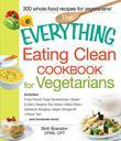 The Everything Eating Clean Cookbook for Vegetarians: Includes Fruity French Toast Sandwiches, Sweet & Spicy Sesame Tofu Strips, Black Bean-Garbanzo B